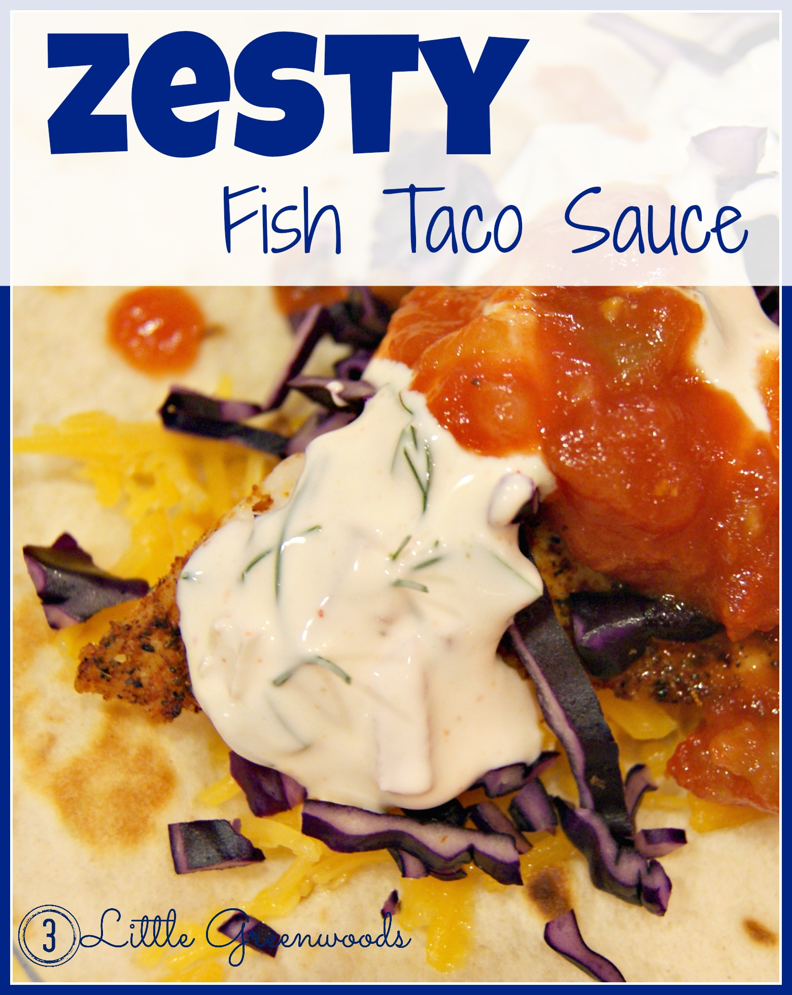 Zesty fish taco sauce 3 little greenwoods for Fish taco recipe sauce