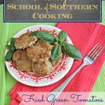 Fried Green Tomatoes ~ School of Southern Cooking