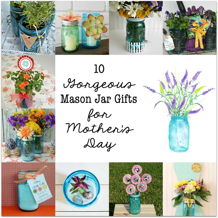 Fabulous Mason Jar Crafts! 10 Gorgeous Mason Jar Gifts for Mother's Day
