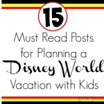 15 Must Read Posts for Planning a Disney World Vacation with Kids!