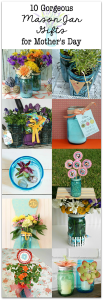 Fabulous Mason Jar Crafts! 10 Gorgeous Mason Jar Gifts for Mother's Day
