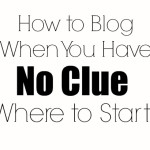 How to Blog When You Have No Clue Where to Start