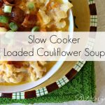 Slow Cooker Loaded Cauliflower Soup